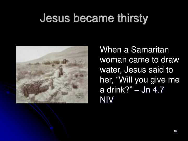 Jesus became thirsty