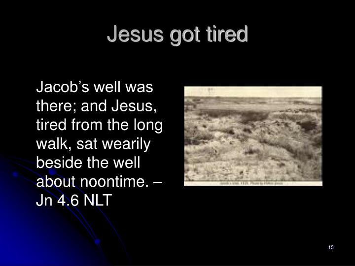 Jesus got tired