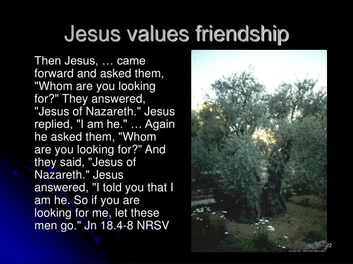 Jesus values friendship