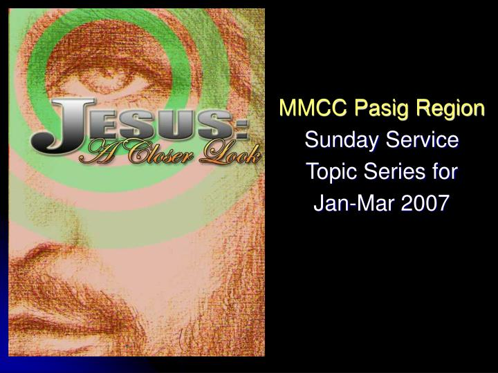 Mmcc pasig region sunday service topic series for jan mar 2007