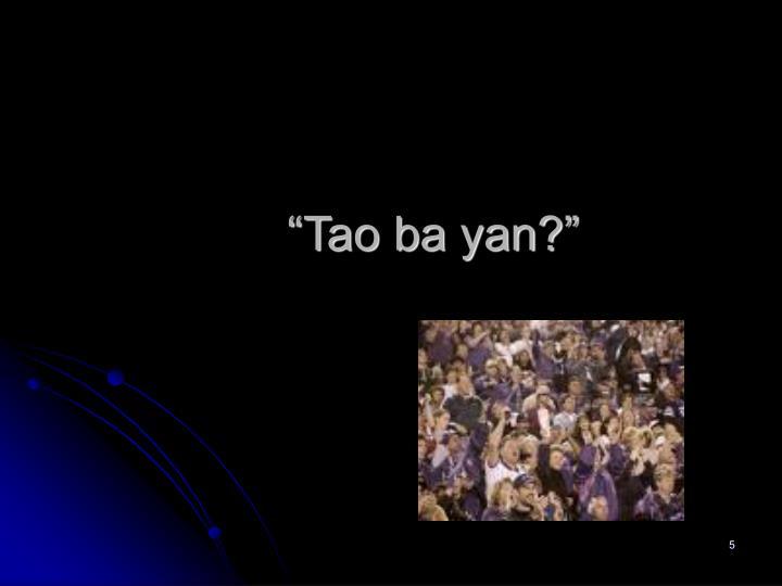 """""""Tao ba yan?"""""""