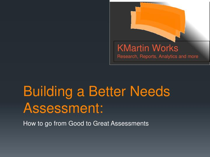 Building a better needs assessment
