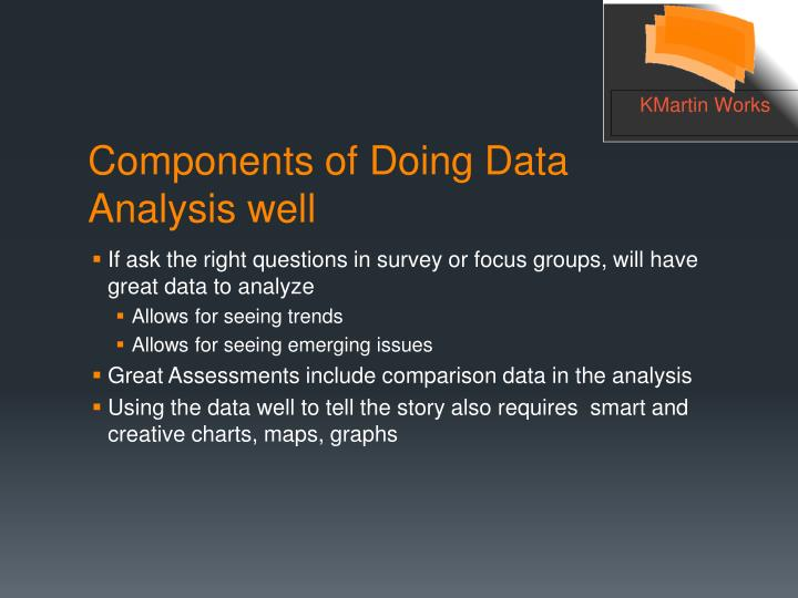If ask the right questions in survey or focus groups, will have great data to analyze