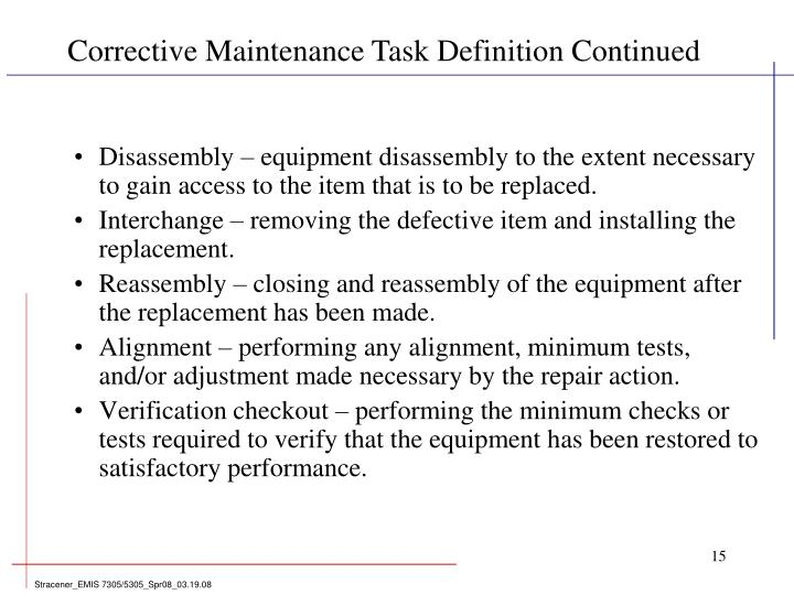 Disassembly – equipment disassembly to the extent necessary to gain access to the item that is to be replaced.