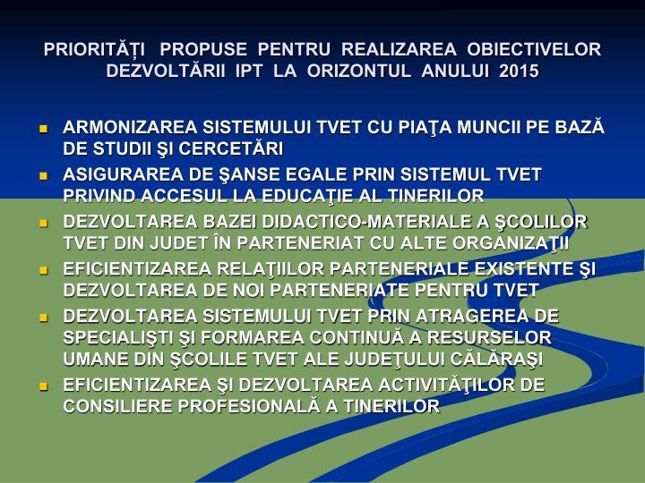 PRIORITĂȚI   PROPUSE  PENTRU  REALIZAREA  OBIECTIVELOR  DEZVOLTĂRII  IPT  LA  ORIZONTUL  ANULUI  2015