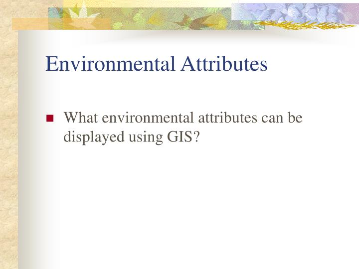 Environmental Attributes