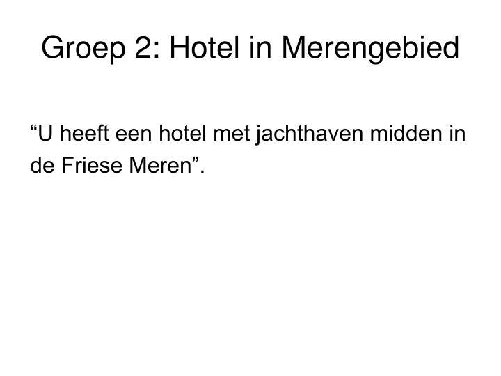 Groep 2: Hotel in Merengebied