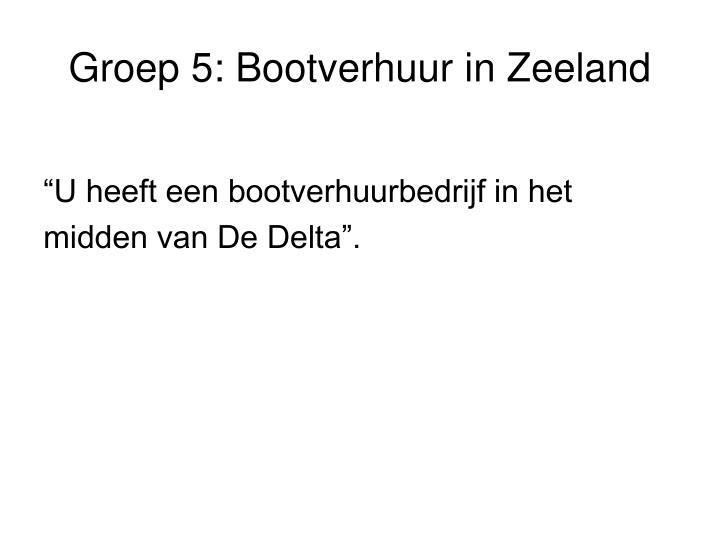 Groep 5: Bootverhuur in Zeeland