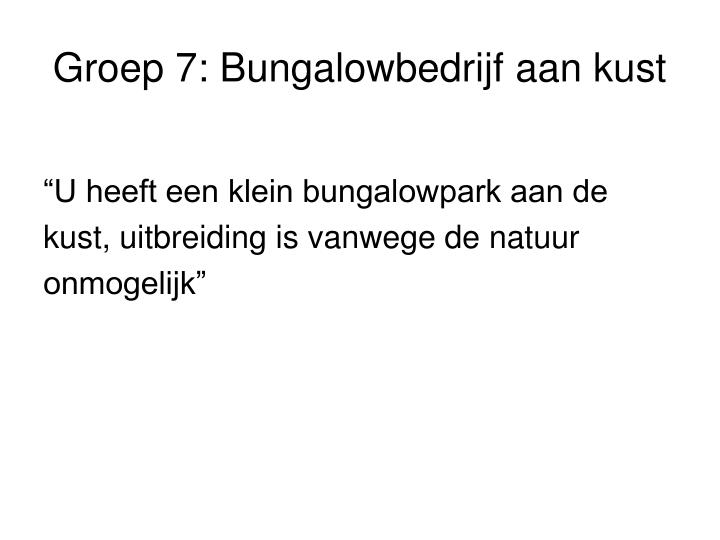Groep 7: Bungalowbedrijf aan kust