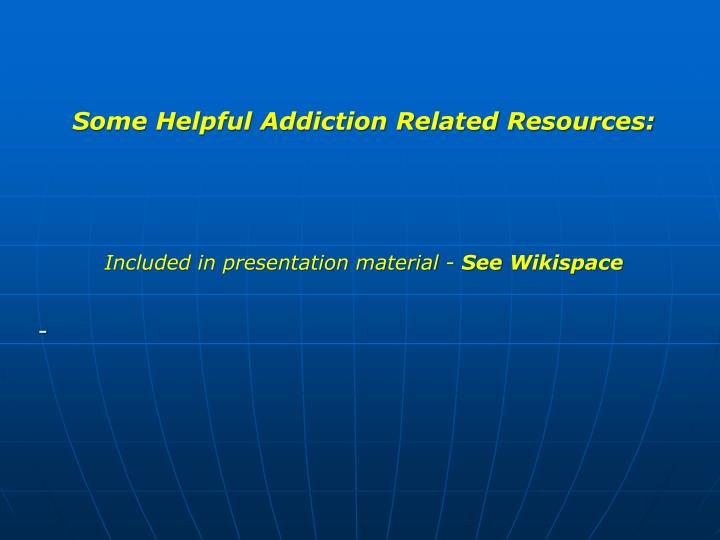 Some Helpful Addiction Related