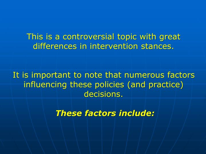 This is a controversial topic with great differences in intervention stances.