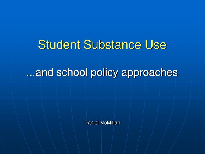 Student substance use and school policy approaches daniel mcmillan