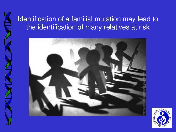 Identification of a familial mutation may lead to the identification of many relatives at risk