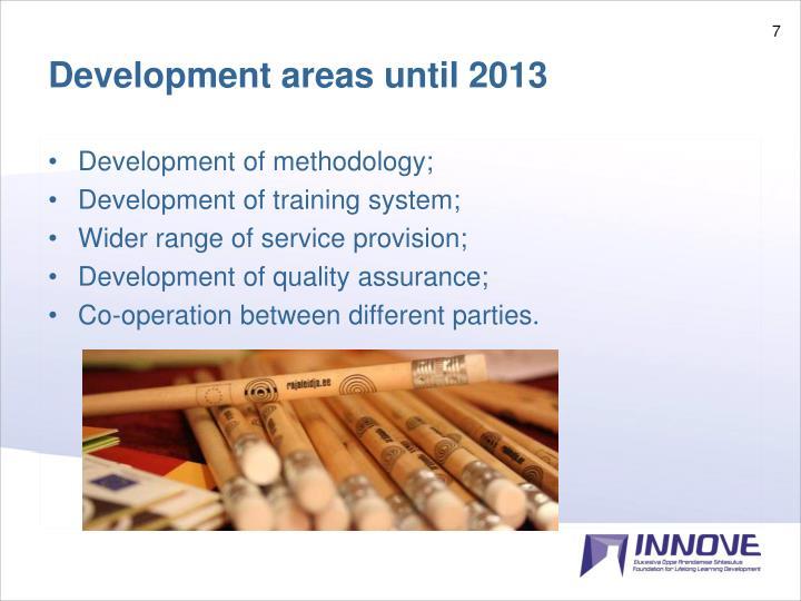 Development areas until 2013