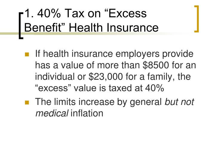 "1. 40% Tax on ""Excess Benefit"" Health Insurance"