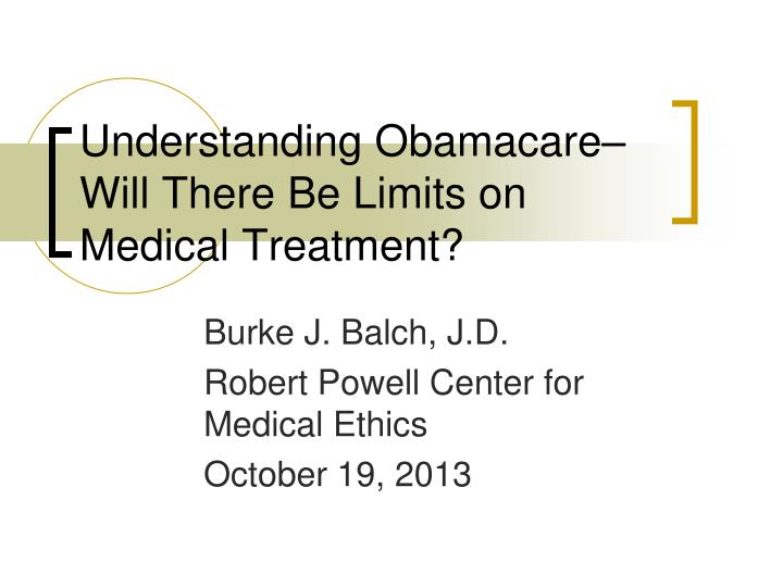 Understanding obamacare will there be limits on medical treatment