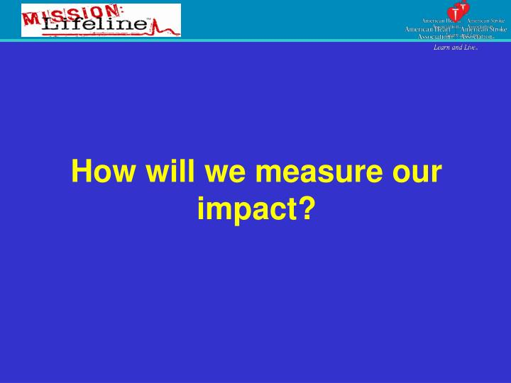 How will we measure our impact?
