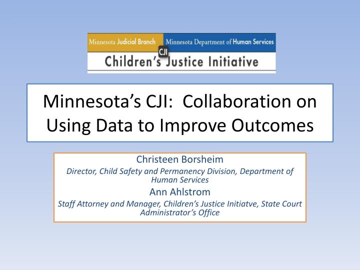 Minnesota s cji collaboration on using data to improve outcomes