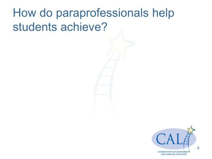How do paraprofessionals help students achieve?