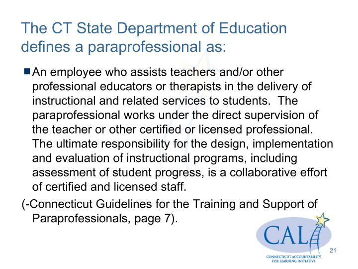 The CT State Department of Education defines a paraprofessional as: