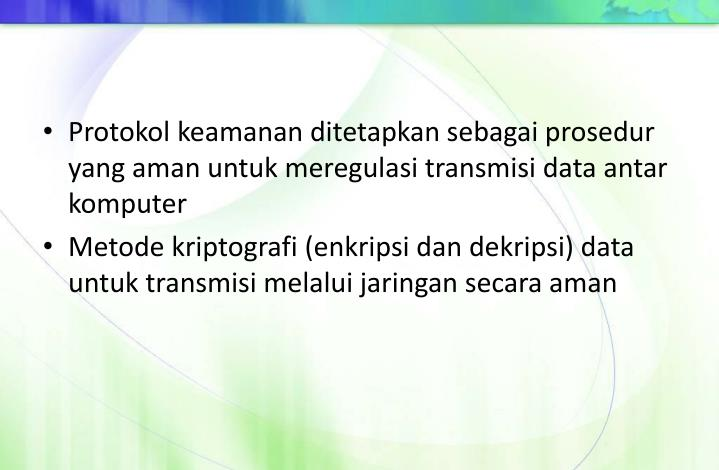 Protokol keamanan ditetapkan sebagai prosedur yang aman untuk meregulasi transmisi data antar komputer