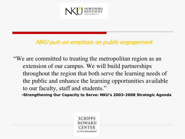 """We are committed to treating the metropolitan region as an extension of our campus. We will build partnerships throughout the region that both serve the learning needs of the public and enhance the learning opportunities available to our faculty, staff and students."""