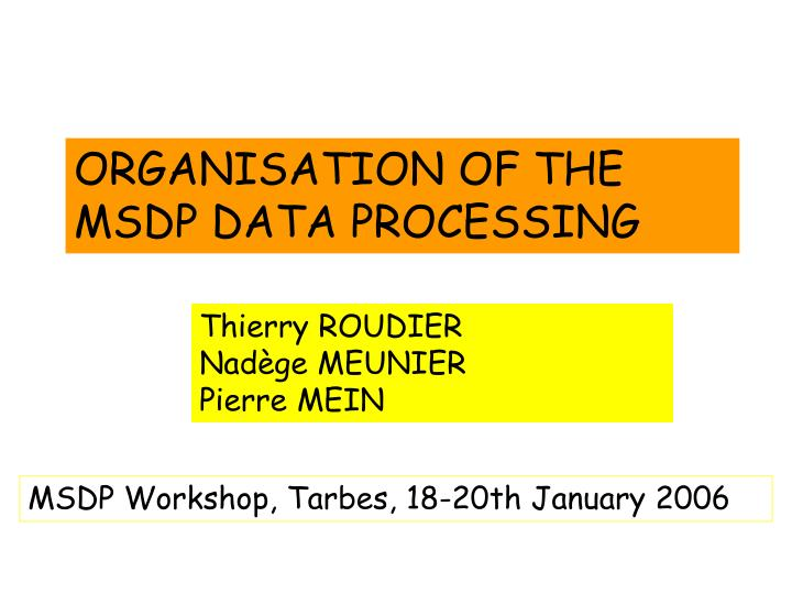 ORGANISATION OF THE MSDP DATA PROCESSING