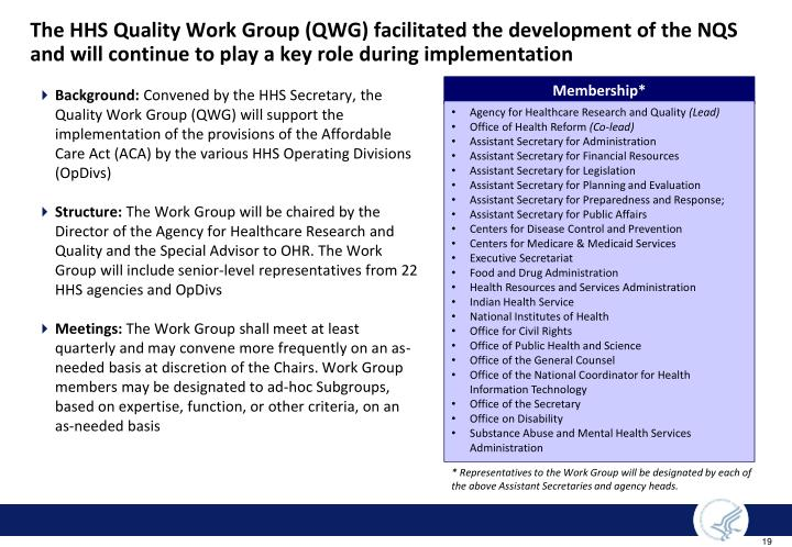 The HHS Quality Work Group (QWG) facilitated the development of the NQS and will continue to play a key role during implementation