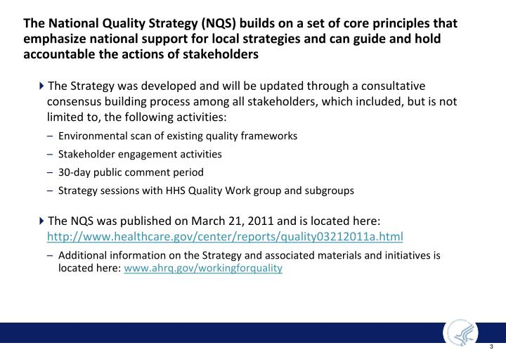 The National Quality Strategy (NQS) builds on a set of core principles that emphasize national support for local strategies and can guide and hold accountable the actions of stakeholders