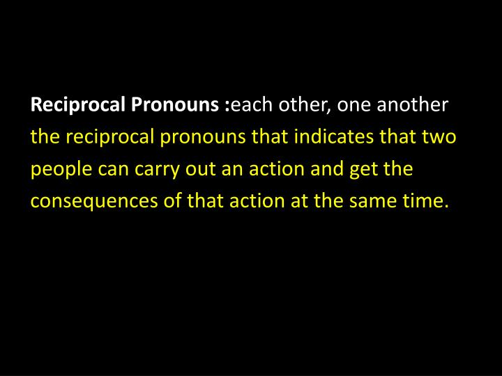Reciprocal Pronouns :