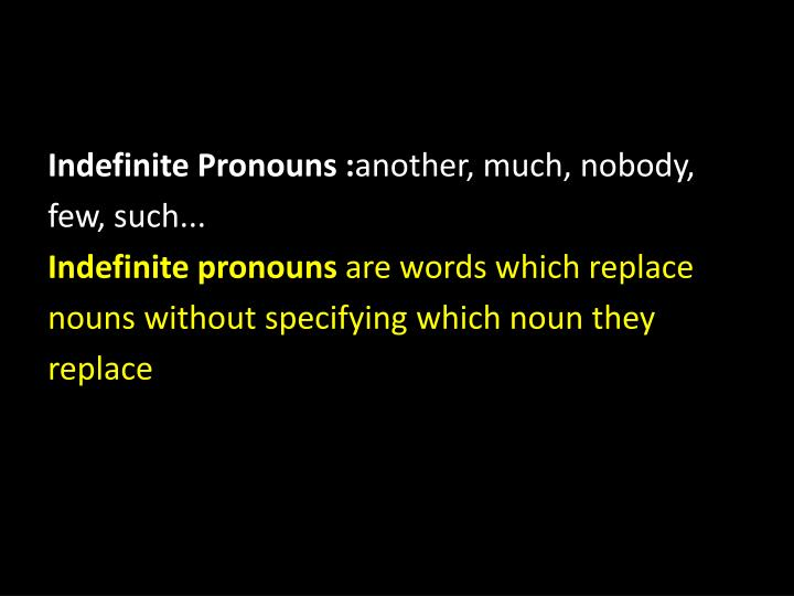 Indefinite Pronouns :