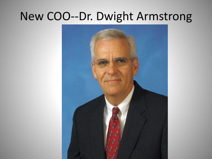 New COO--Dr. Dwight Armstrong