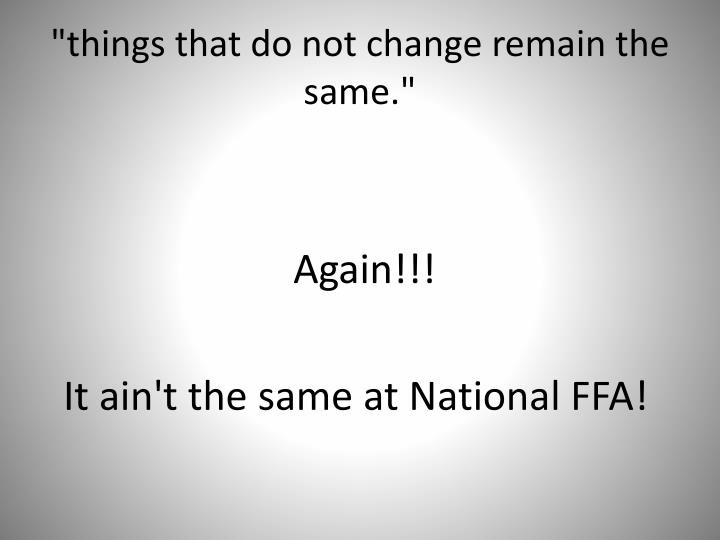 """""""things that do not change remain the same."""""""