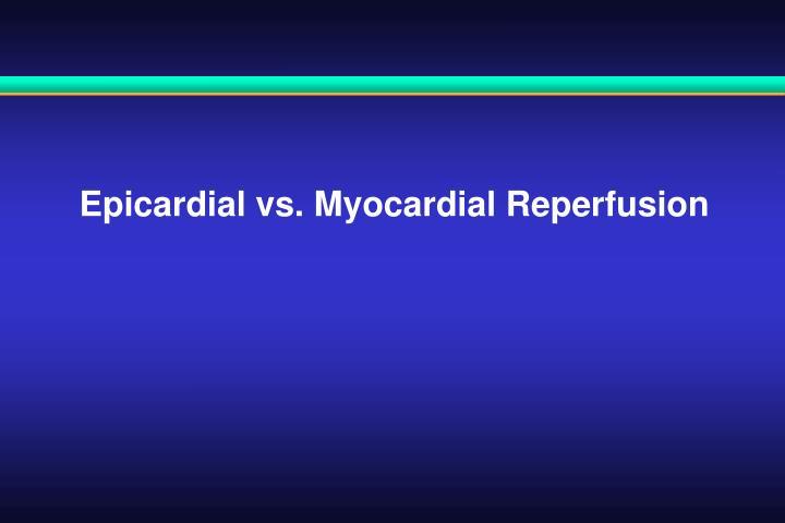 Epicardial vs. Myocardial Reperfusion