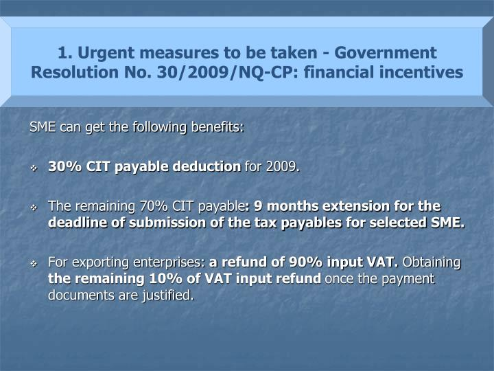 1. Urgent measures to be taken - Government Resolution No. 30/2009/NQ-CP: financial incentives