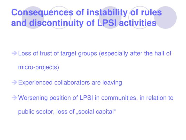 Consequences of instability of rules and discontinuity of LPSI activities
