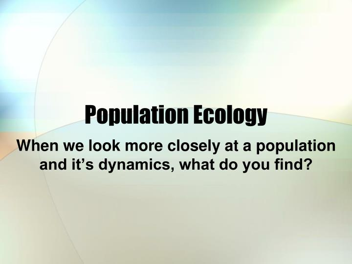 ecology ppt Start studying ecology / evolution ppt #4 - ecology learn vocabulary, terms, and more with flashcards, games, and other study tools.
