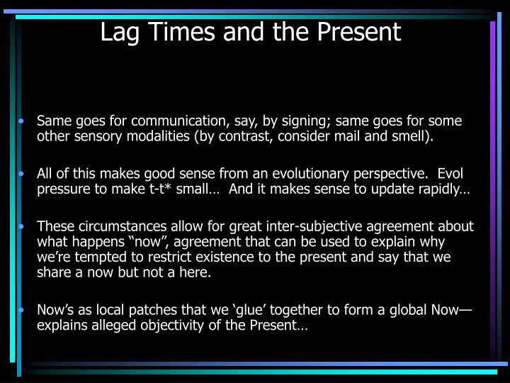 Lag Times and the Present