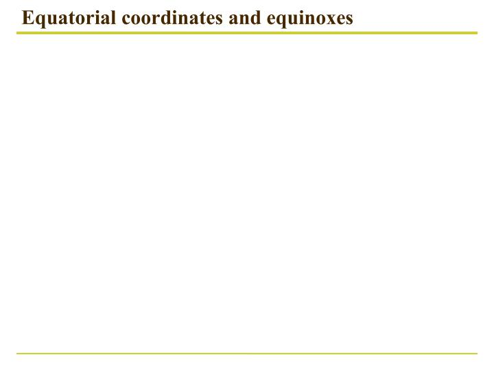Equatorial coordinates and equinoxes