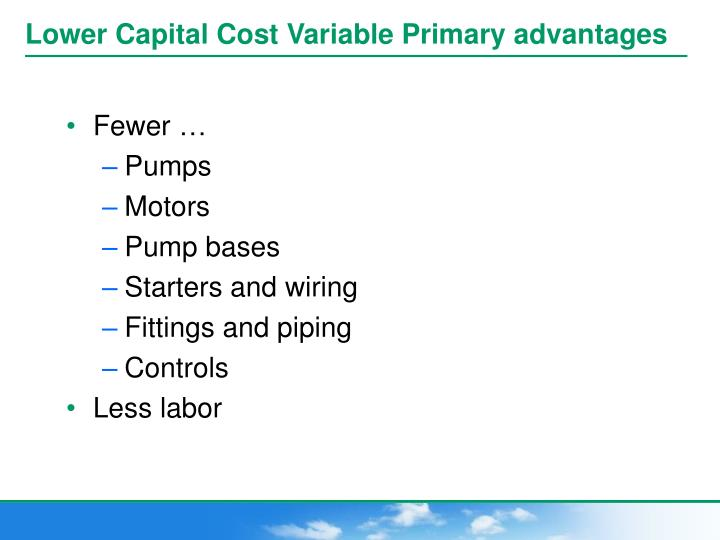 Lower Capital Cost Variable Primary advantages
