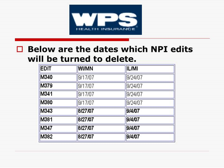 Below are the dates which NPI edits will be turned to delete.