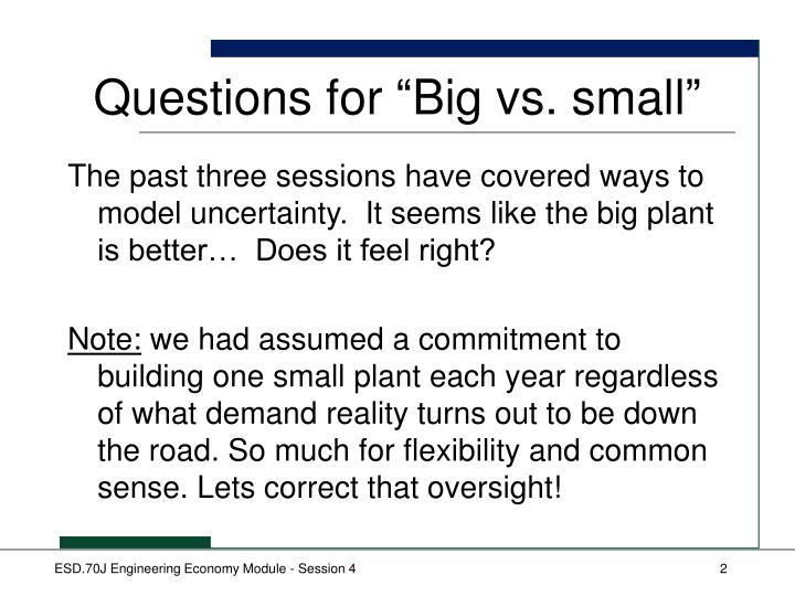 Questions for big vs small