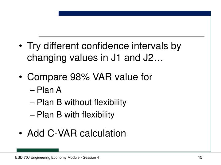 Try different confidence intervals by changing values in J1 and J2…