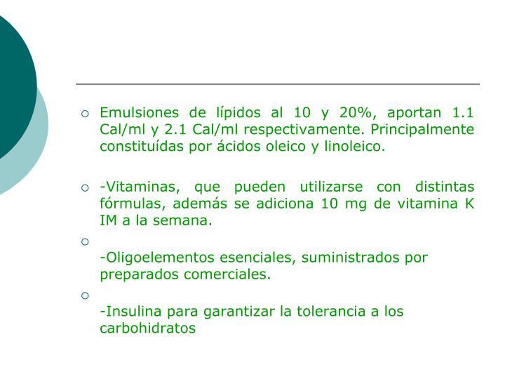 Emulsiones de lípidos al 10 y 20%, aportan 1.1 Cal/ml y 2.1 Cal/ml respectivamente. Principalmente