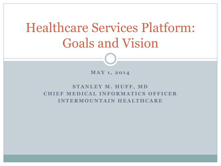Healthcare services platform goals and vision