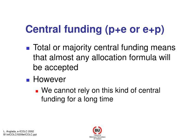 Central funding (p+e or e+p)