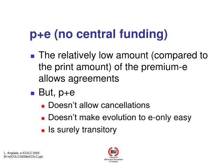 p+e (no central funding)