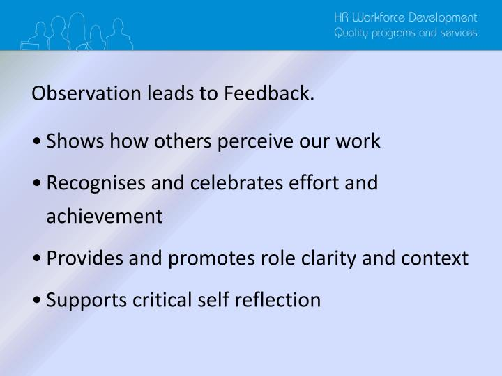 Observation leads to Feedback.