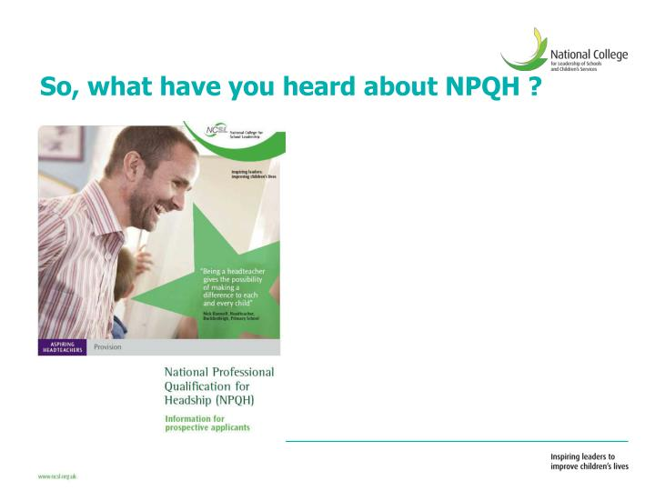 So, what have you heard about NPQH ?