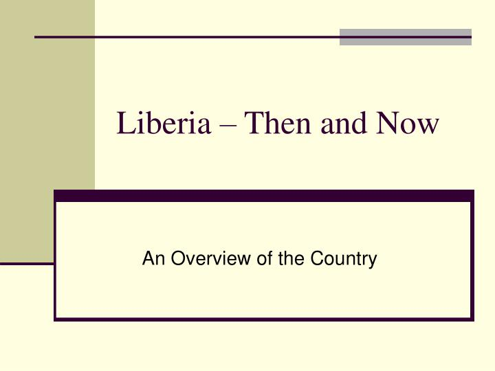 Liberia then and now